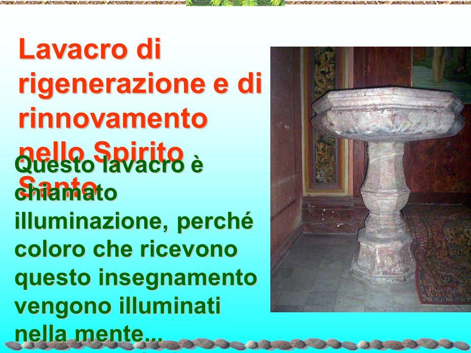 Lavacro di rigenerazione e di rinnovamento nello Spirito Santo Questo lavacro è chiamato illuminazione, perché coloro che ricevono questo insegnamento