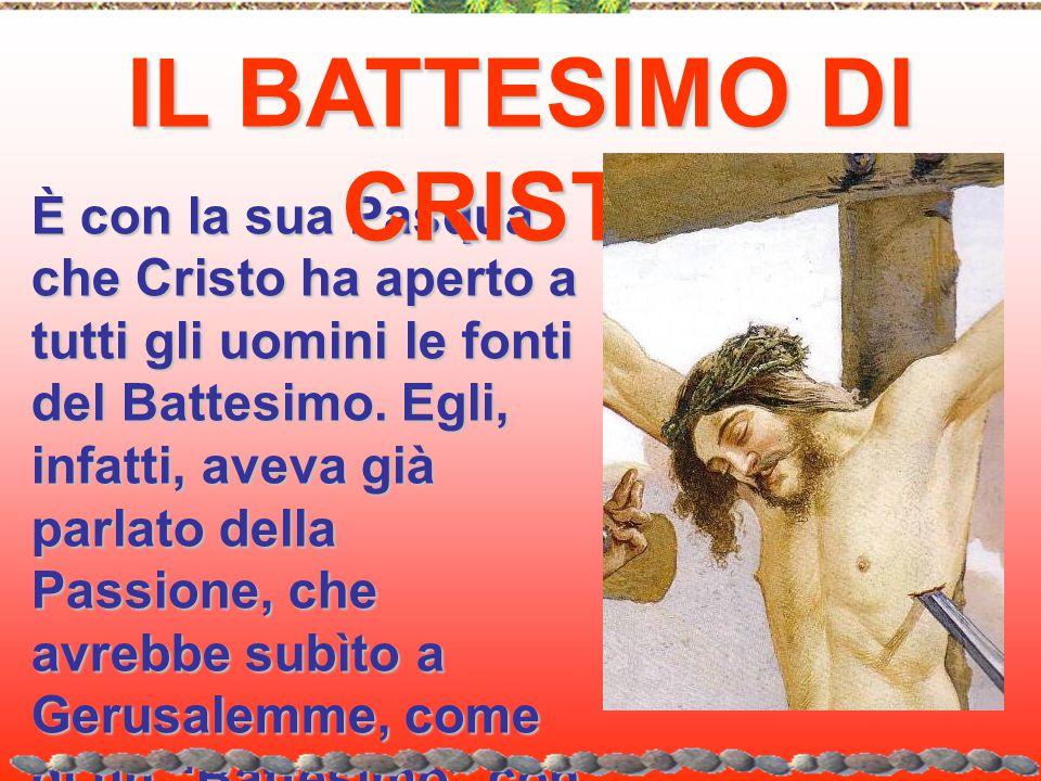 È con la sua Pasqua che Cristo ha aperto a tutti gli uomini le fonti del Battesimo. Egli, infatti, aveva già parlato della Passione, che avrebbe subìt