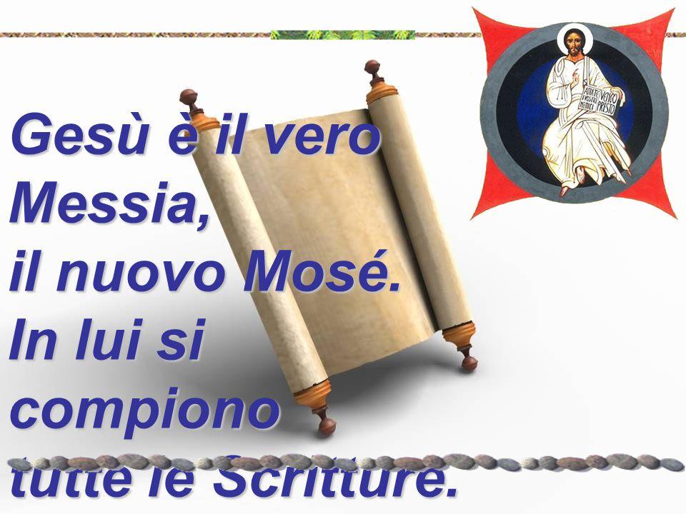 Gesù è il vero Messia, il nuovo Mosé. In lui si compiono tutte le Scritture.