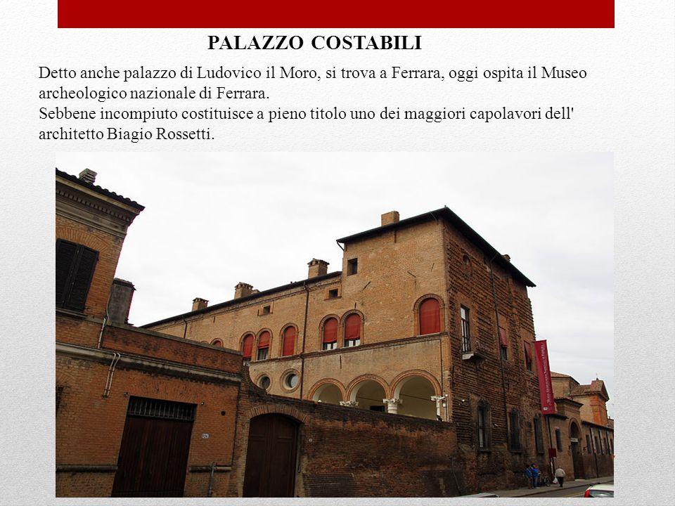 Detto anche palazzo di Ludovico il Moro, si trova a Ferrara, oggi ospita il Museo archeologico nazionale di Ferrara. Sebbene incompiuto costituisce a