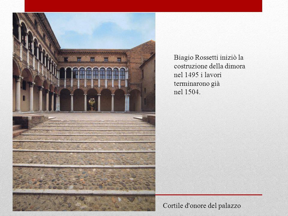 Cortile d onore del palazzo Biagio Rossetti iniziò la costruzione della dimora nel 1495 i lavori terminarono già nel 1504.