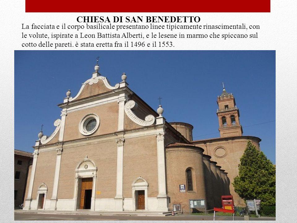 CHIESA DI SAN BENEDETTO La facciata e il corpo basilicale presentano linee tipicamente rinascimentali, con le volute, ispirate a Leon Battista Alberti, e le lesene in marmo che spiccano sul cotto delle pareti.