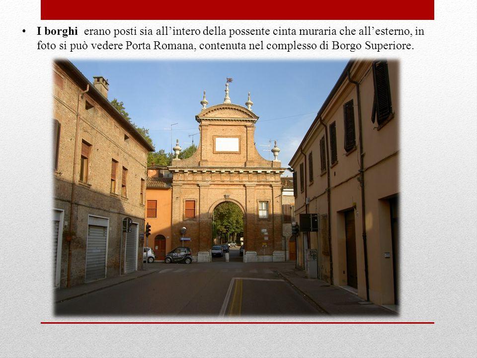I borghi erano posti sia all'intero della possente cinta muraria che all'esterno, in foto si può vedere Porta Romana, contenuta nel complesso di Borgo