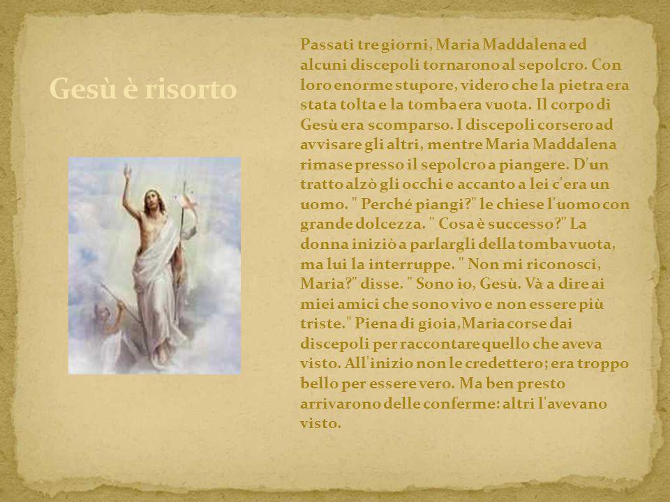 Passati tre giorni, Maria Maddalena ed alcuni discepoli tornarono al sepolcro.