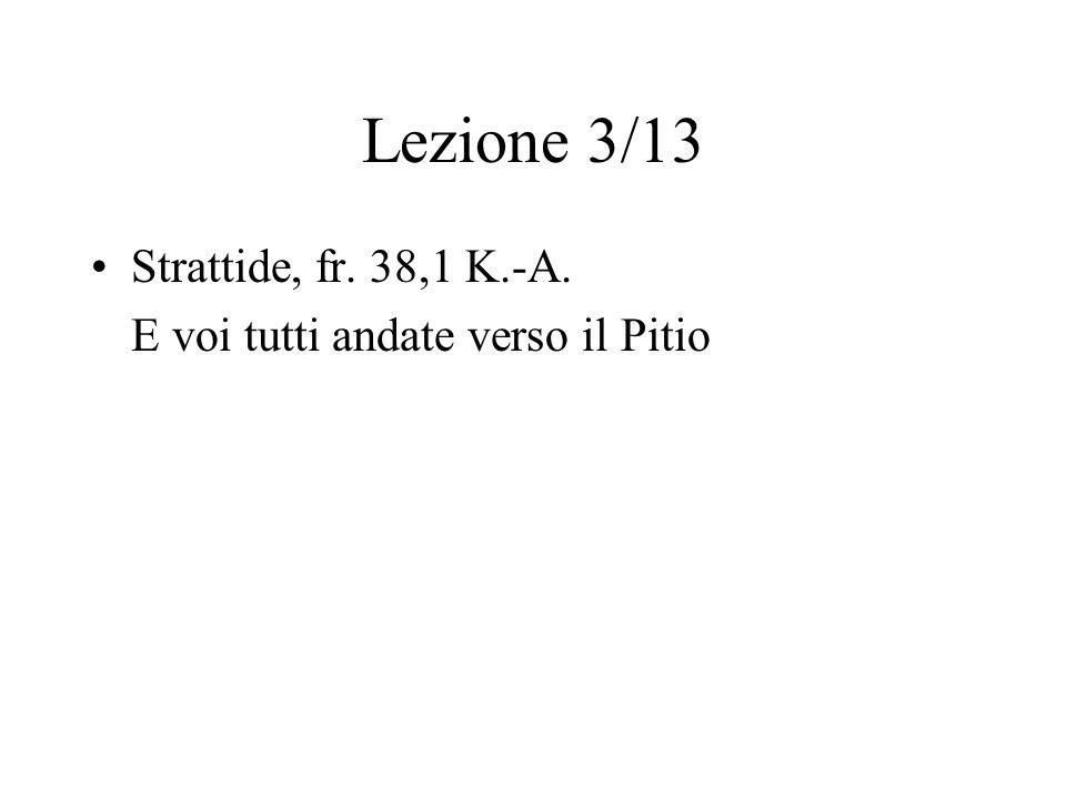 Lezione 3/13 Strattide, fr. 38,1 K.-A. E voi tutti andate verso il Pitio