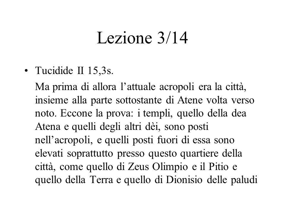 Lezione 3/14 Tucidide II 15,3s. Ma prima di allora l'attuale acropoli era la città, insieme alla parte sottostante di Atene volta verso noto. Eccone l
