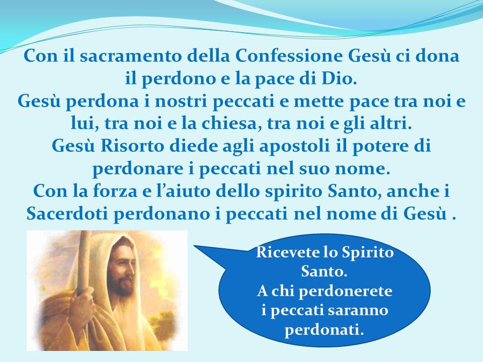 Con il sacramento della Confessione Gesù ci dona il perdono e la pace di Dio. Gesù perdona i nostri peccati e mette pace tra noi e lui, tra noi e la c