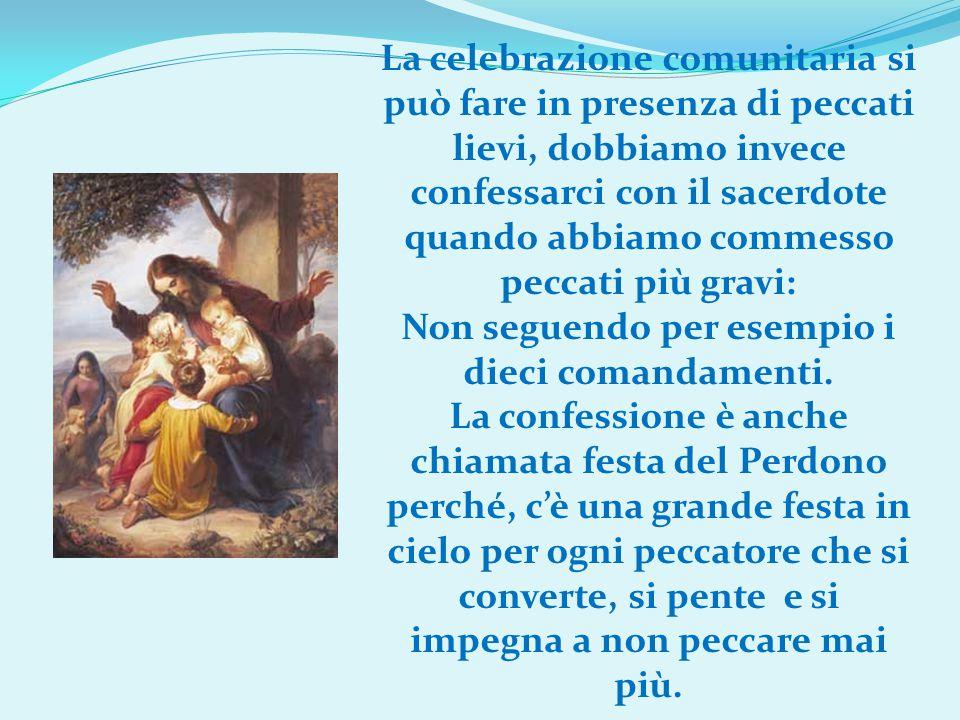 La celebrazione comunitaria si può fare in presenza di peccati lievi, dobbiamo invece confessarci con il sacerdote quando abbiamo commesso peccati più