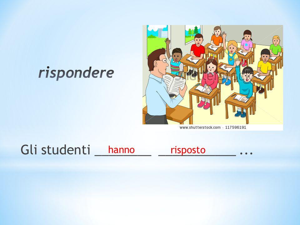 Gli studenti ________ ___________... hanno risposto