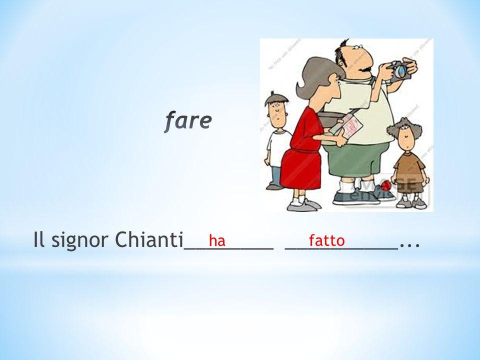 Il signor Chianti________ __________... ha fatto