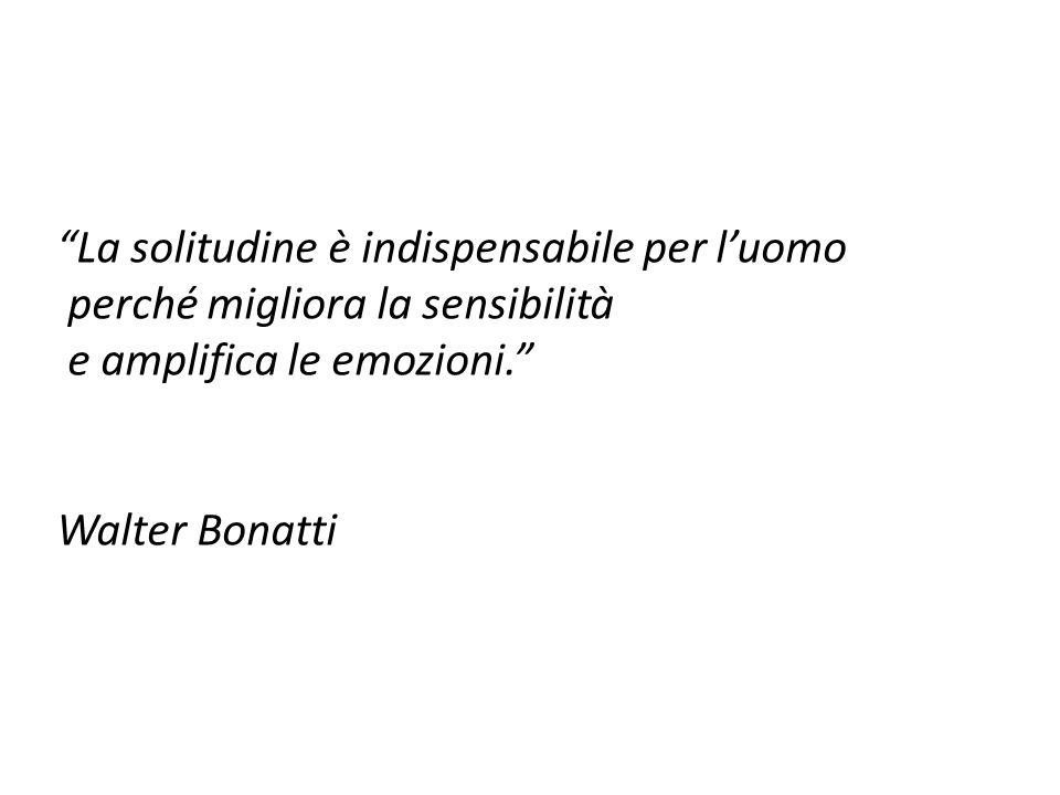 """""""La solitudine è indispensabile per l'uomo perché migliora la sensibilità e amplifica le emozioni."""" Walter Bonatti"""