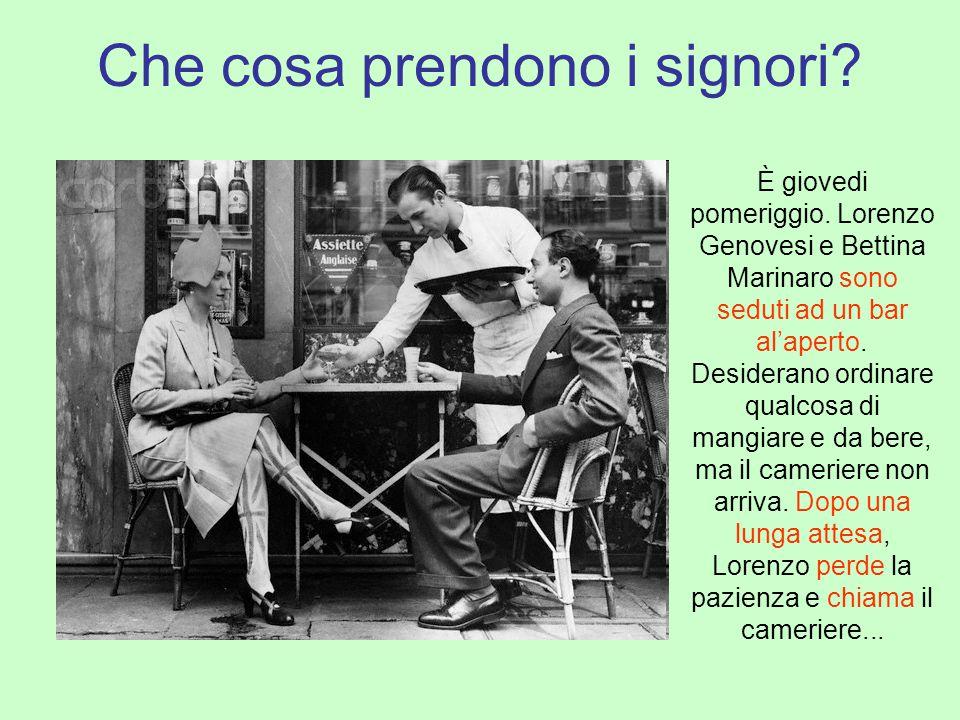 Che cosa prendono i signori? È giovedi pomeriggio. Lorenzo Genovesi e Bettina Marinaro sono seduti ad un bar al'aperto. Desiderano ordinare qualcosa d