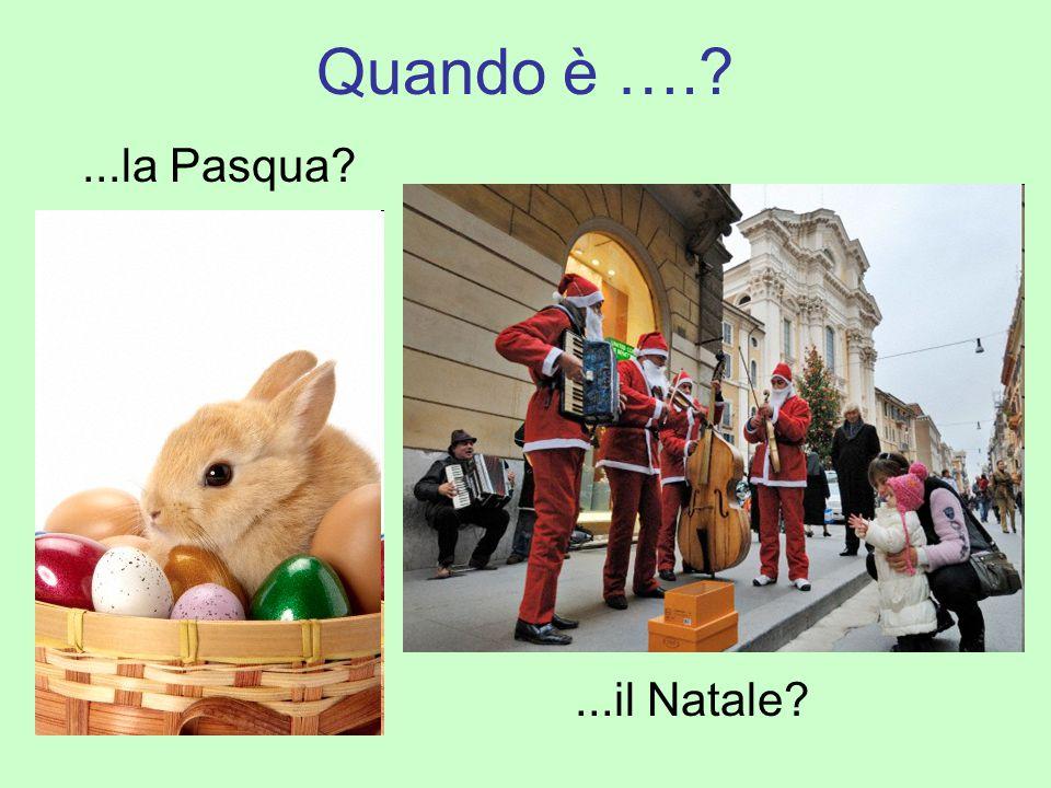 Quando è ….?...la Pasqua?...il Natale?