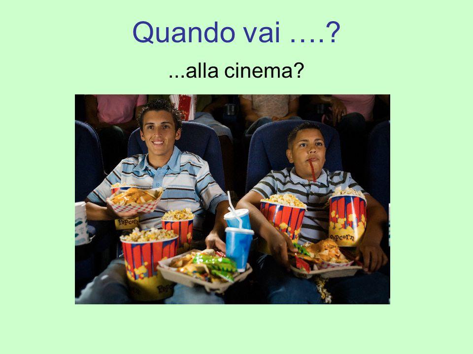 Quando vai ….?...alla cinema?