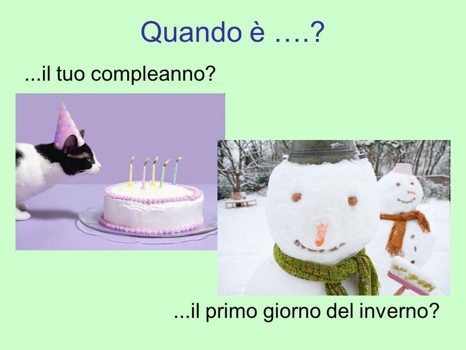 Quando è ….?...il tuo compleanno?...il primo giorno del inverno?