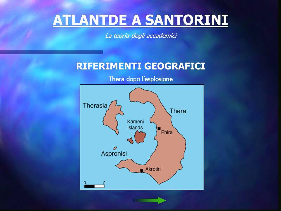 ATLANTDE A SANTORINI La teoria degli accademici RIFERIMENTI GEOGRAFICI Thera dopo l'esplosione
