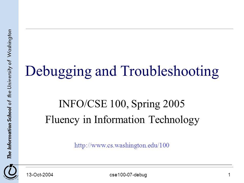 The Information School of the University of Washington 13-Oct-2004cse100-07-debug12 Conclusioni Il debug non è algoritmo, ma ci sono delle linee guida »State calmi – »Siate metodici »Riconoscete di essere sorpresi quando trovate il problema.