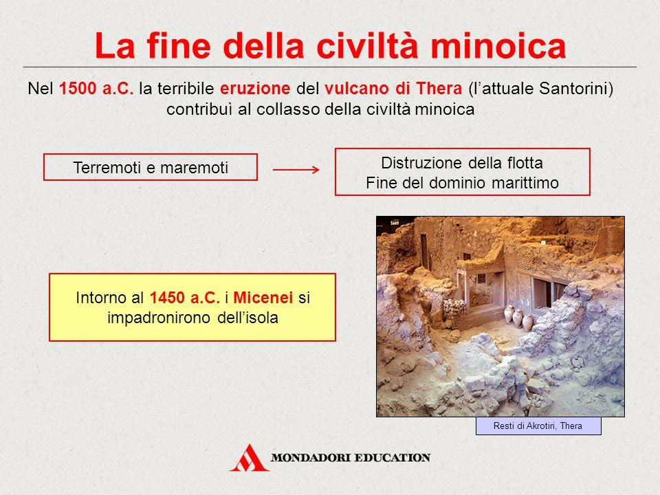 La fine della civiltà minoica Nel 1500 a.C. la terribile eruzione del vulcano di Thera (l'attuale Santorini) contribuì al collasso della civiltà minoi