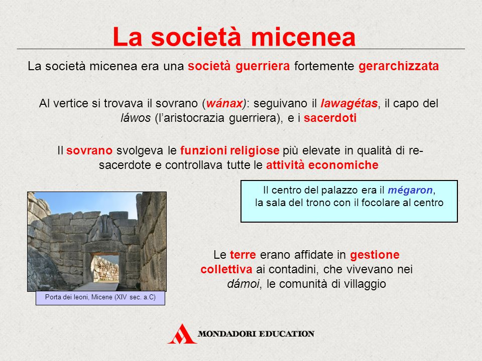 La società micenea Al vertice si trovava il sovrano (wánax): seguivano il lawagétas, il capo del láwos (l'aristocrazia guerriera), e i sacerdoti Il so