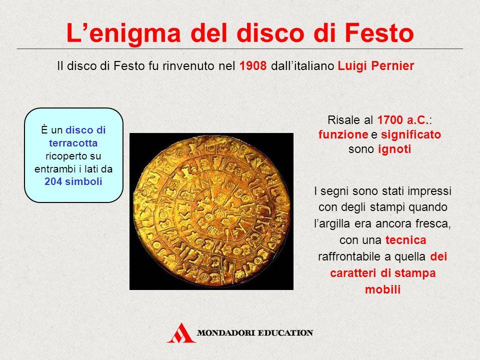L'enigma del disco di Festo Il disco di Festo fu rinvenuto nel 1908 dall'italiano Luigi Pernier I segni sono stati impressi con degli stampi quando l'