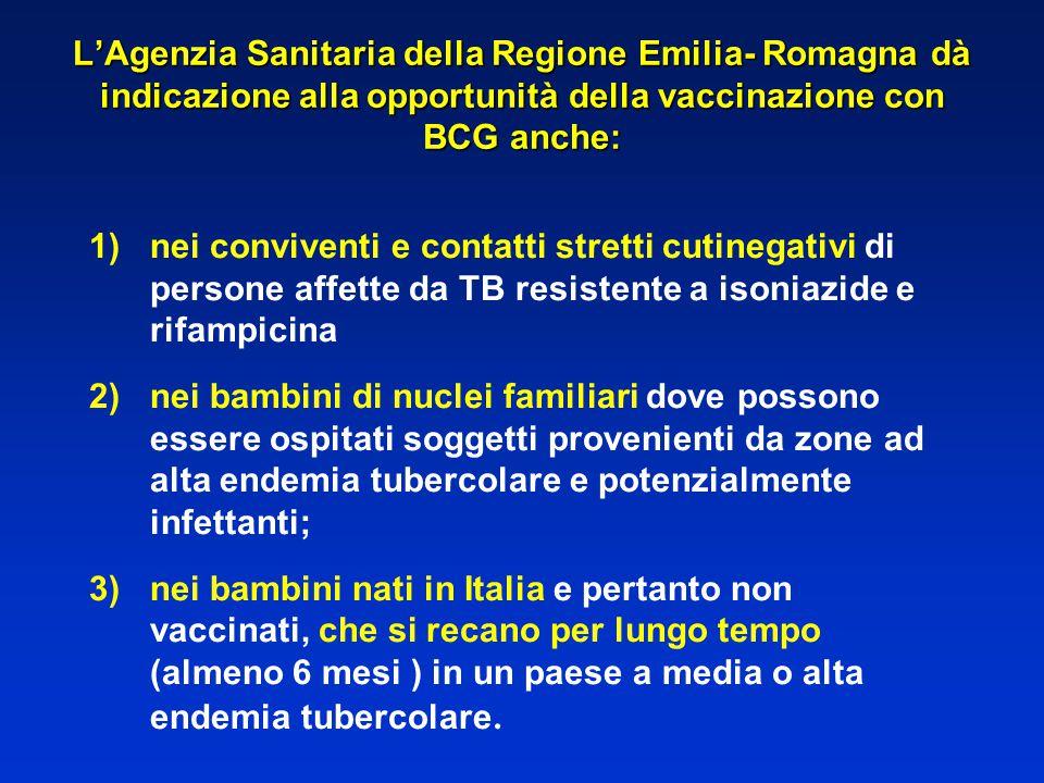 L'Agenzia Sanitaria della Regione Emilia- Romagna dà indicazione alla opportunità della vaccinazione con BCG anche: 1)nei conviventi e contatti strett