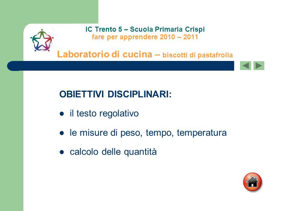 IC Trento 5 – Scuola Primaria Crispi fare per apprendere 2010 – 2011 Laboratorio di cucina – biscotti di pastafrolla OBIETTIVI DISCIPLINARI: il testo
