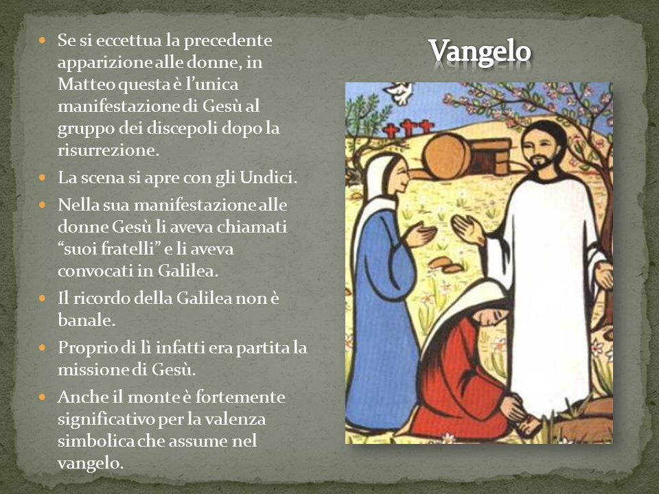Se si eccettua la precedente apparizione alle donne, in Matteo questa è l'unica manifestazione di Gesù al gruppo dei discepoli dopo la risurrezione. L
