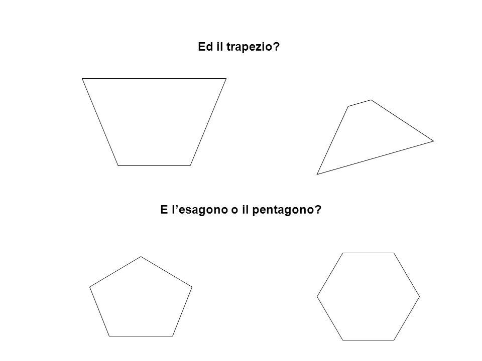 Ed il trapezio? E l'esagono o il pentagono?