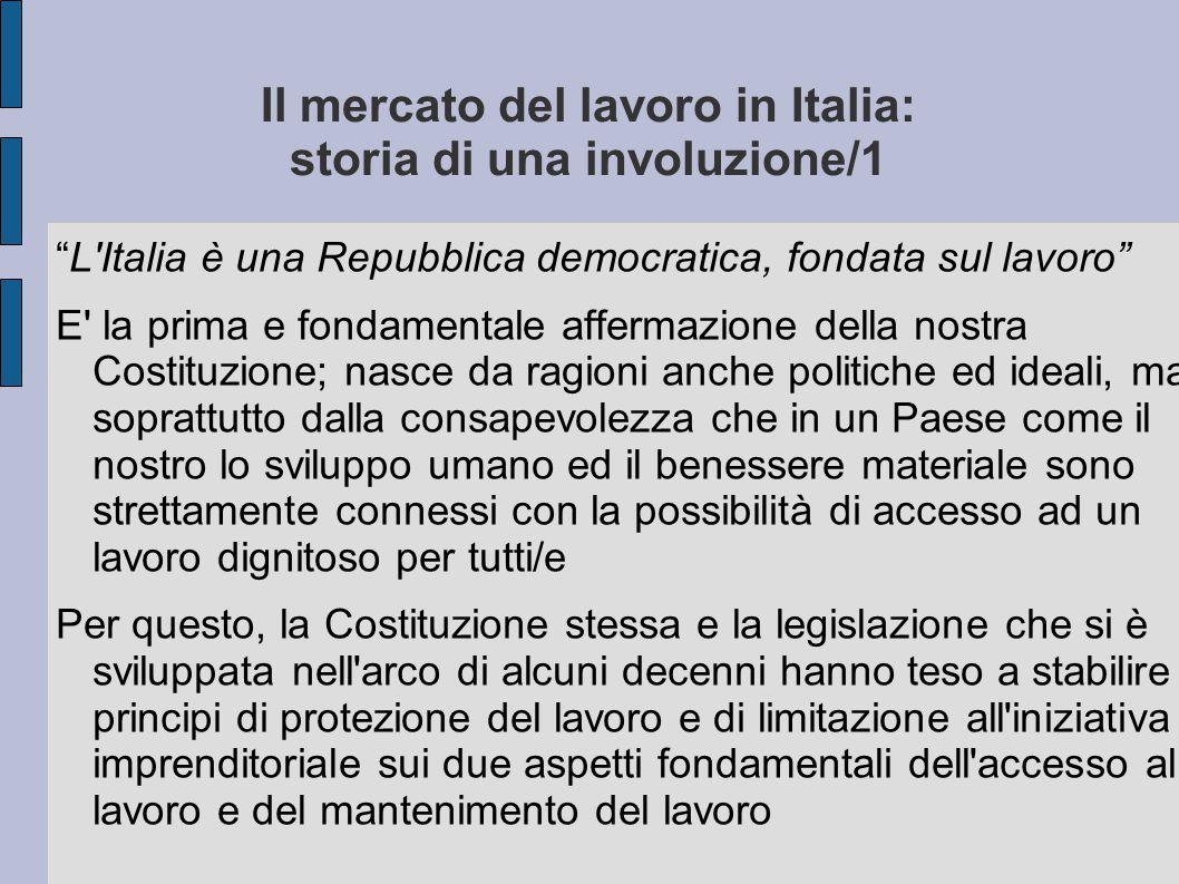 """Il mercato del lavoro in Italia: storia di una involuzione/1 """"L'Italia è una Repubblica democratica, fondata sul lavoro"""" E' la prima e fondamentale af"""