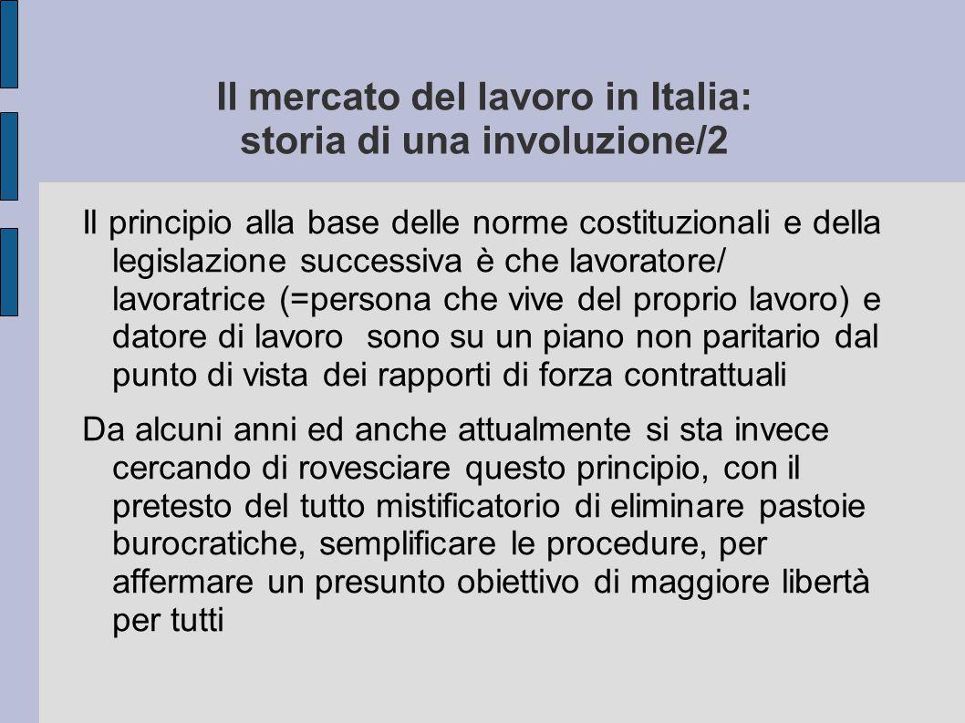 Il mercato del lavoro in Italia: storia di una involuzione/2 Il principio alla base delle norme costituzionali e della legislazione successiva è che l