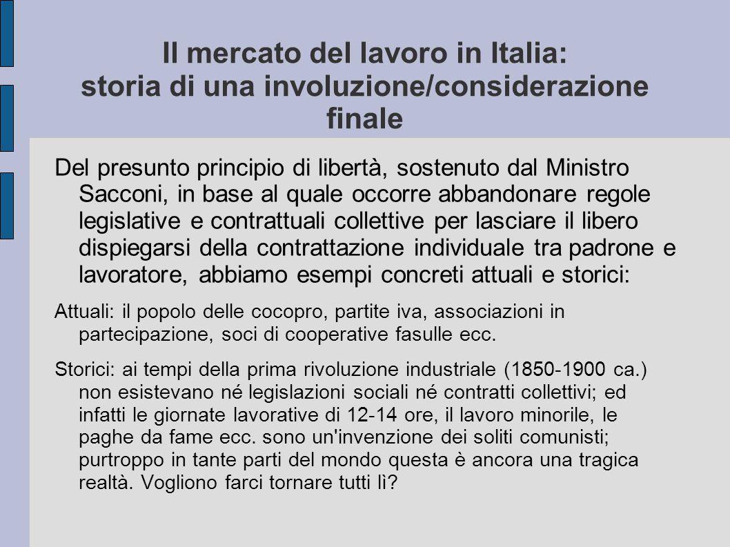 Il mercato del lavoro in Italia: storia di una involuzione/considerazione finale Del presunto principio di libertà, sostenuto dal Ministro Sacconi, in