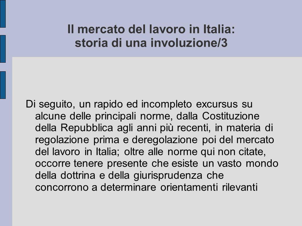 Il mercato del lavoro in Italia: storia di una involuzione/3 Di seguito, un rapido ed incompleto excursus su alcune delle principali norme, dalla Cost