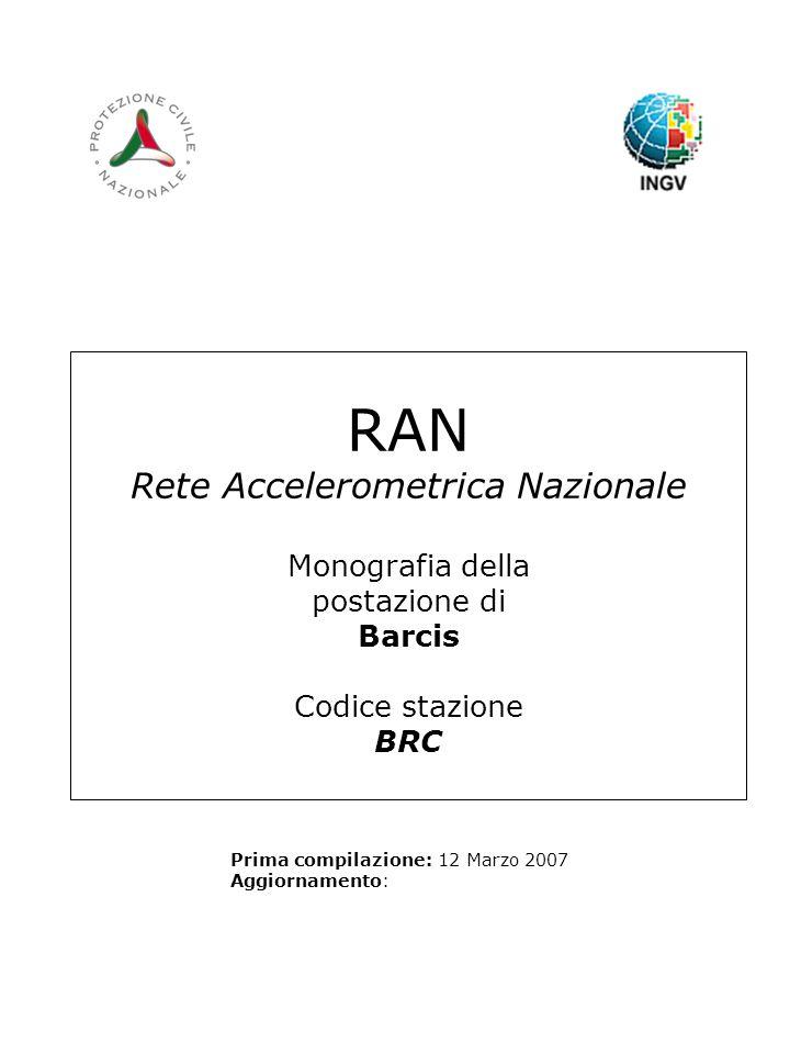 RAN Rete Accelerometrica Nazionale Monografia della postazione di Barcis Codice stazione BRC Prima compilazione: 12 Marzo 2007 Aggiornamento: Logo RAN