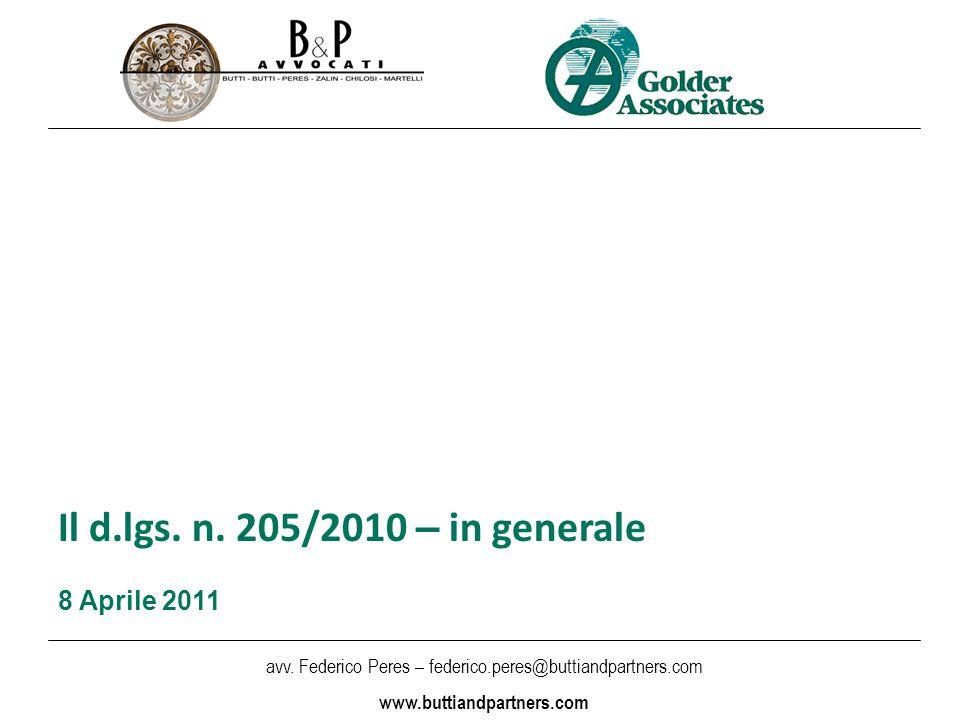 avv. Federico Peres – federico.peres@buttiandpartners.com www.buttiandpartners.com Il d.lgs. n. 205/2010 – in generale 8 Aprile 2011