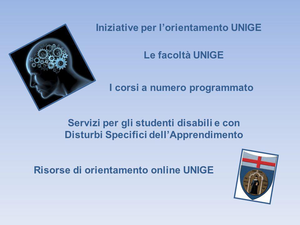 Le facoltà UNIGE Iniziative per l'orientamento UNIGE I corsi a numero programmato Servizi per gli studenti disabili e con Disturbi Specifici dell'Apprendimento Risorse di orientamento online UNIGE