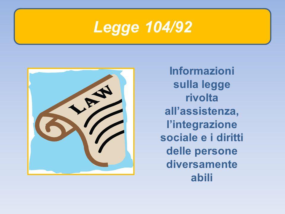 Legge 104/92 Informazioni sulla legge rivolta all'assistenza, l'integrazione sociale e i diritti delle persone diversamente abili