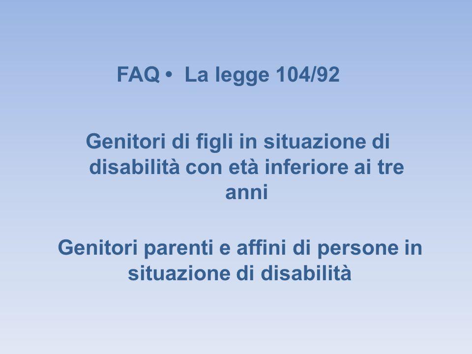 Genitori di figli in situazione di disabilità con età inferiore ai tre anni FAQ La legge 104/92 Genitori parenti e affini di persone in situazione di disabilità