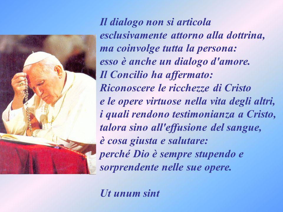 Il dialogo non si articola esclusivamente attorno alla dottrina, ma coinvolge tutta la persona: esso è anche un dialogo d amore.