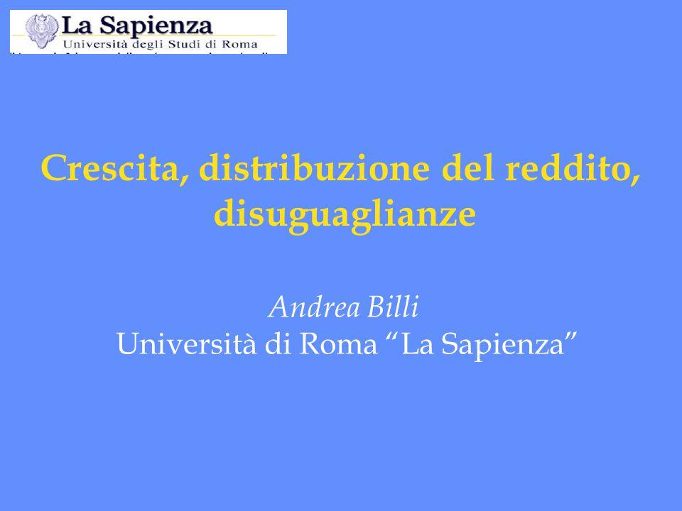 Andrea Billi Università di Roma La Sapienza Crescita, distribuzione del reddito, disuguaglianze