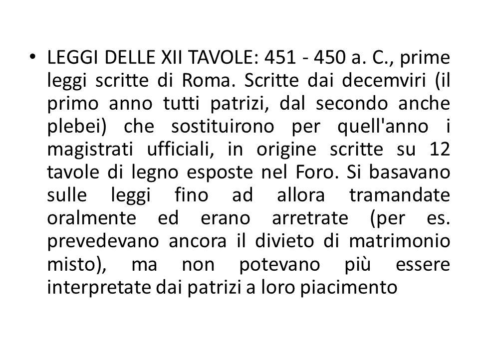 LEGGI DELLE XII TAVOLE: 451 - 450 a. C., prime leggi scritte di Roma. Scritte dai decemviri (il primo anno tutti patrizi, dal secondo anche plebei) ch