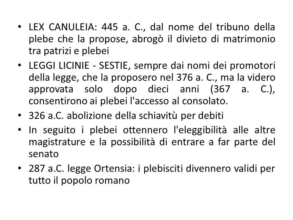 LEX CANULEIA: 445 a. C., dal nome del tribuno della plebe che la propose, abrogò il divieto di matrimonio tra patrizi e plebei LEGGI LICINIE - SESTIE,