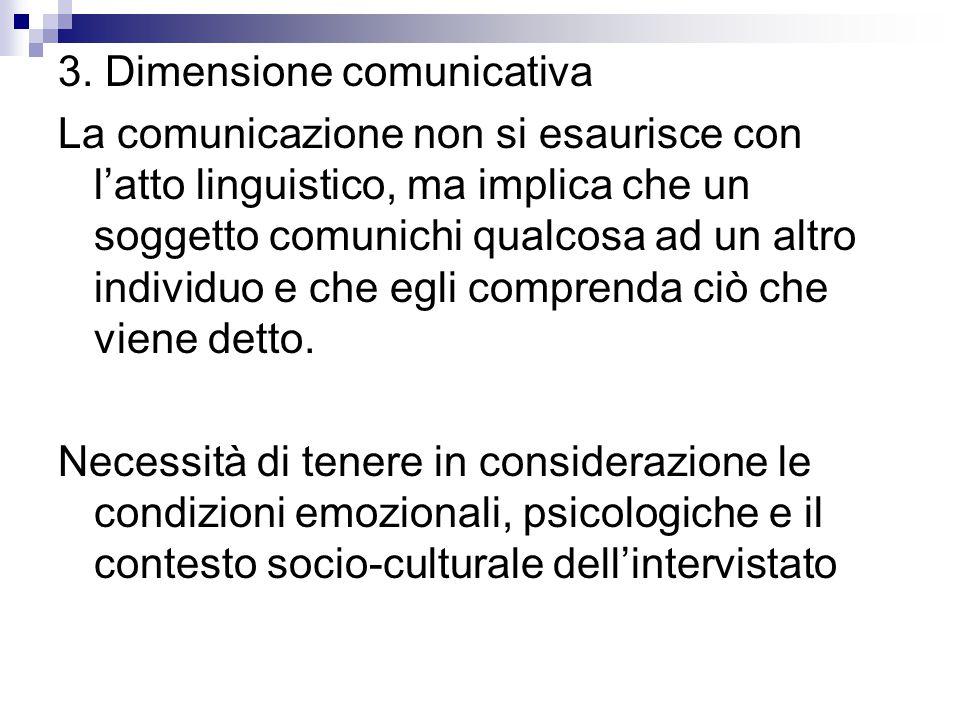3. Dimensione comunicativa La comunicazione non si esaurisce con l'atto linguistico, ma implica che un soggetto comunichi qualcosa ad un altro individ