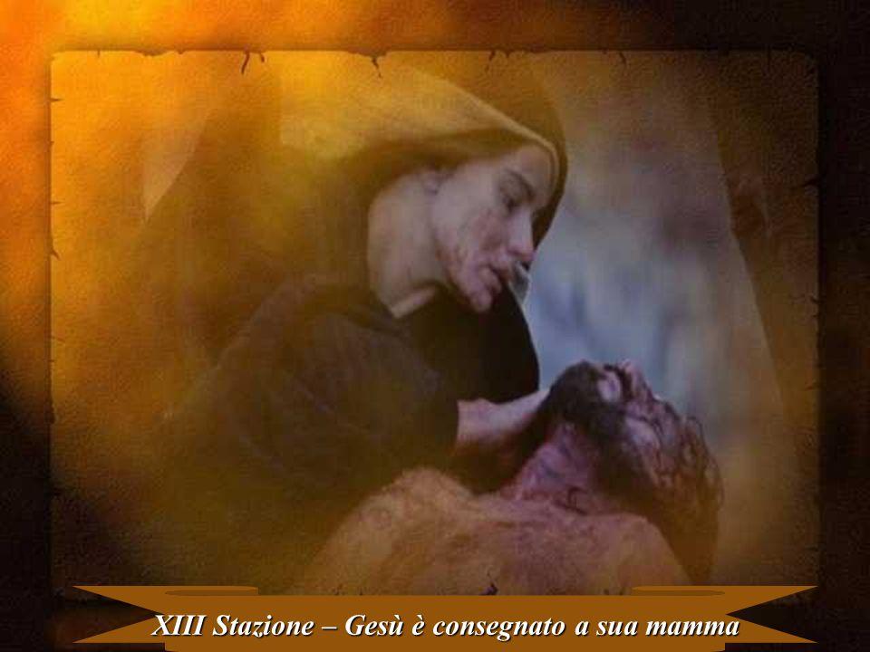 XIII Stazione – Gesù è consegnato a sua mamma