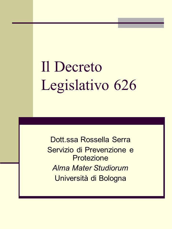 Il Decreto Legislativo 626 Dott.ssa Rossella Serra Servizio di Prevenzione e Protezione Alma Mater Studiorum Università di Bologna