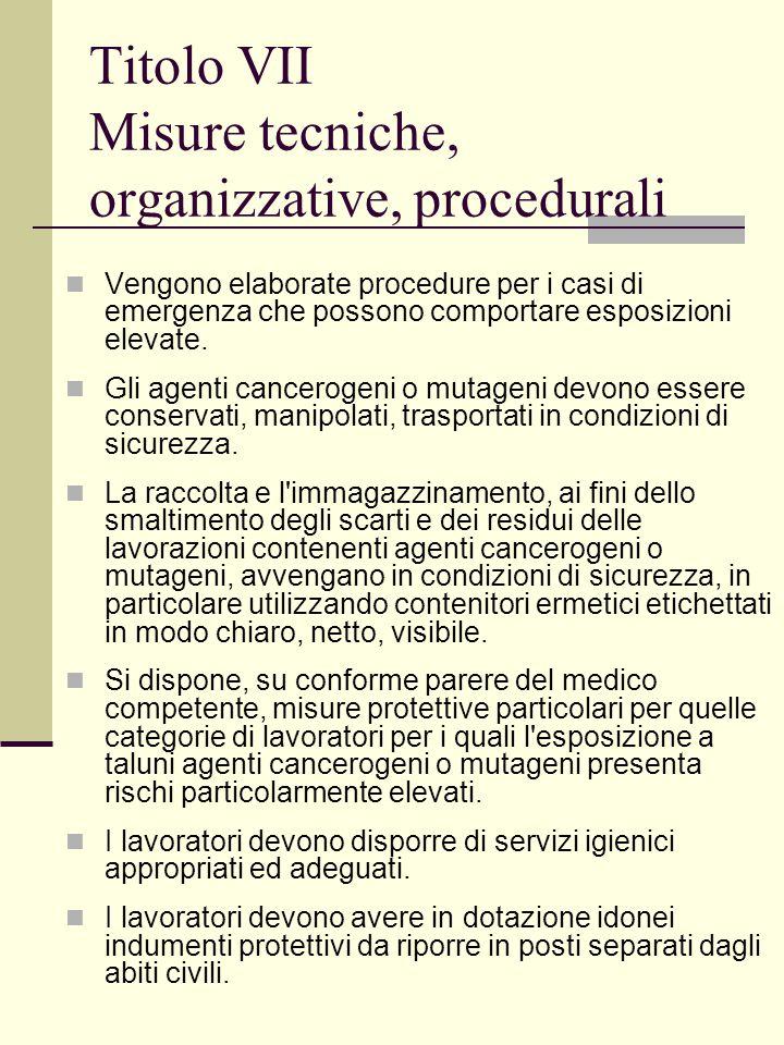 Titolo VII Misure tecniche, organizzative, procedurali Vengono elaborate procedure per i casi di emergenza che possono comportare esposizioni elevate.