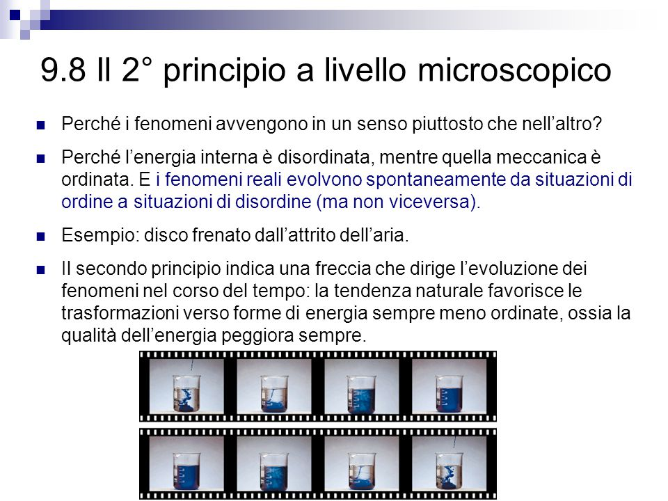 9.8 Il 2° principio a livello microscopico Perché i fenomeni avvengono in un senso piuttosto che nell'altro? Perché l'energia interna è disordinata, m