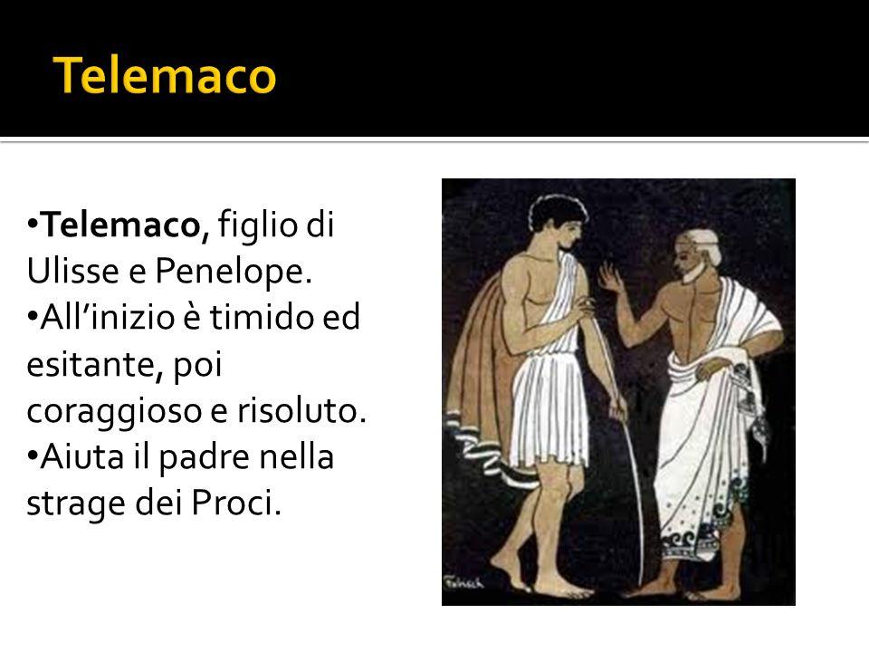 Telemaco, figlio di Ulisse e Penelope. All'inizio è timido ed esitante, poi coraggioso e risoluto. Aiuta il padre nella strage dei Proci.