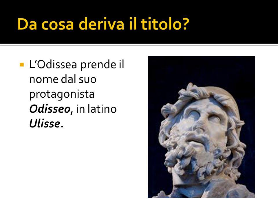  L'Odissea prende il nome dal suo protagonista Odisseo, in latino Ulisse.