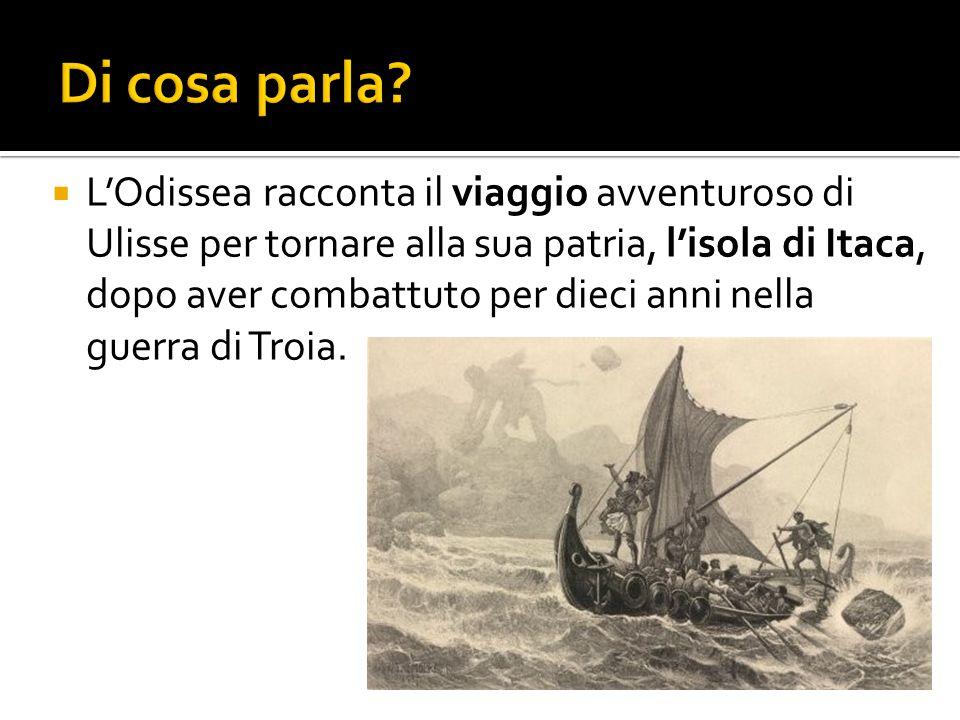  L'Odissea racconta il viaggio avventuroso di Ulisse per tornare alla sua patria, l'isola di Itaca, dopo aver combattuto per dieci anni nella guerra