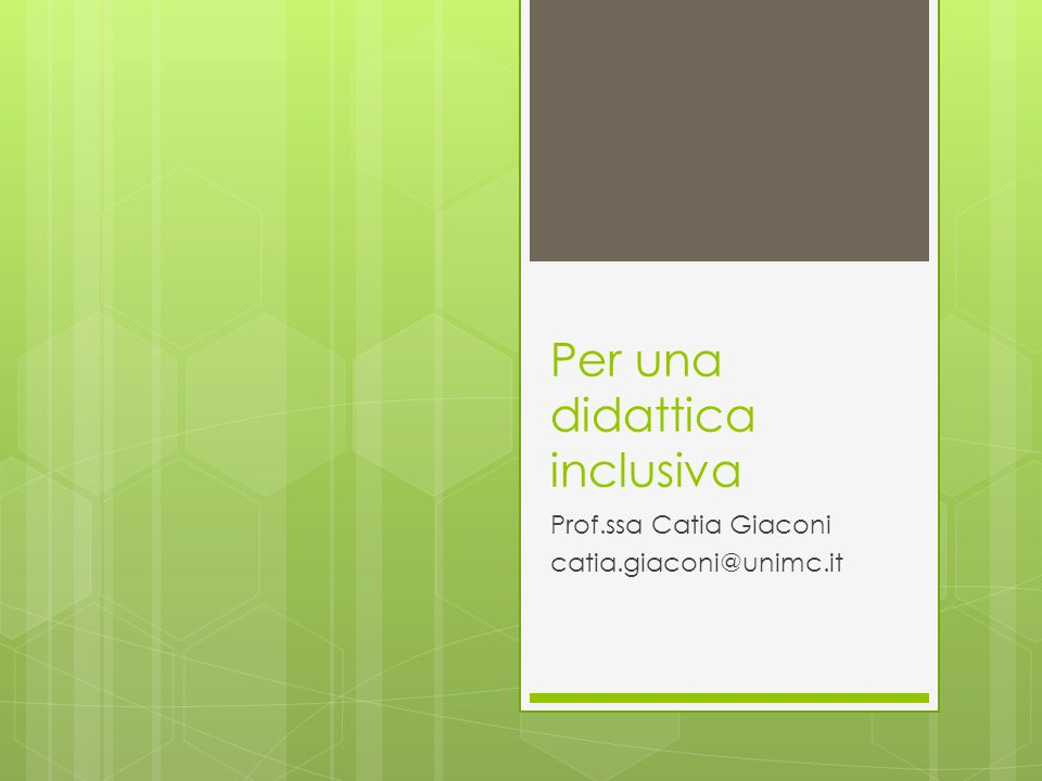 Per una didattica inclusiva Prof.ssa Catia Giaconi catia.giaconi@unimc.it